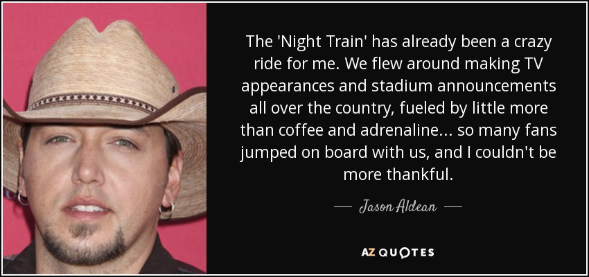 Jason Aldean Quote The Night Train Has Already Been A Crazy Ride