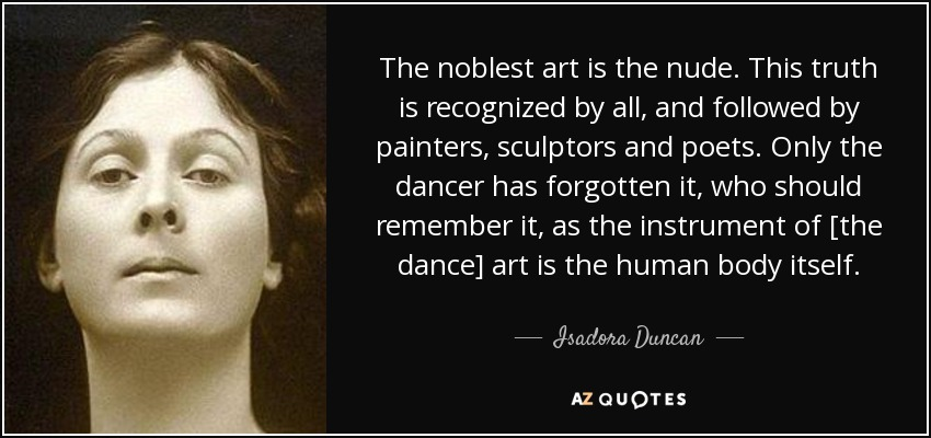 Isadora Duncan Quote The Noblest Art Is The Nude This Truth Is Recognized