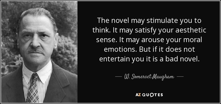 w somerset maugham quote the novel stimulate you to think