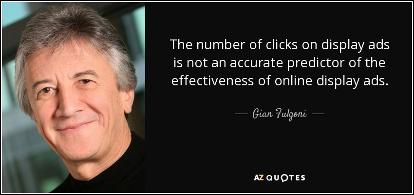 The number of clicks on display ads is not an accurate predictor of the effectiveness of online display ads. - Gian Fulgoni