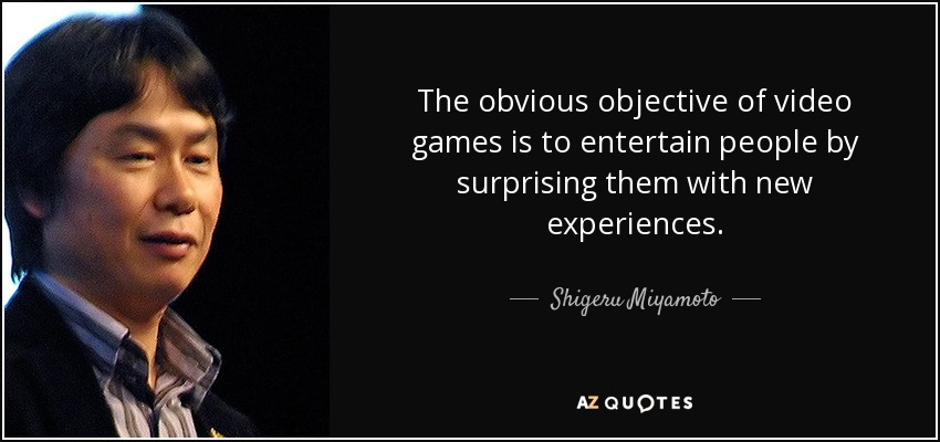 The obvious objective of video games is to entertain people by surprising them with new experiences. - Shigeru Miyamoto