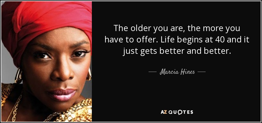 Marcia Hines Quote The Older You Are The More You Have To Offer