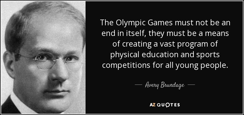 The Olympic Games must not be an end in itself, they must be a means of creating a vast program of physical education and sports competitions for all young people. - Avery Brundage