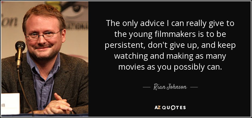 Rian Johnson quote: The only advice I can really give to the young