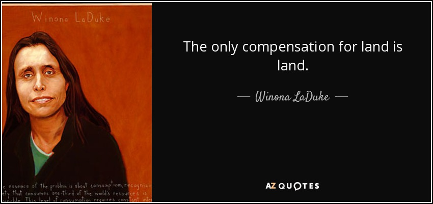 The only compensation for land is land. - Winona LaDuke