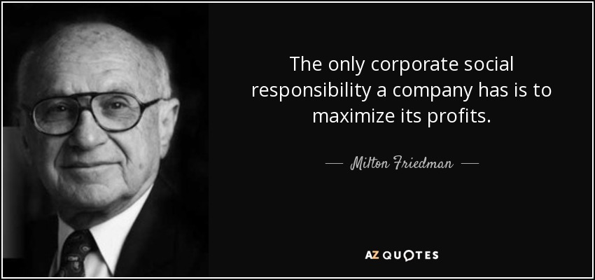 social responsibility maximising profits Ever since the publication of milton friedman's book capitalism and freedom, there has been constant debate of corporate social responsibility and profits, both in the business world, as well as the academic field the debates now transcend to another level, whether businesses exist for 'reason.