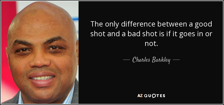 quote-the-only-difference-between-a-good-shot-and-a-bad-shot-is-if-it-goes-in-or-not-charles-barkley-56-21-55.jpg
