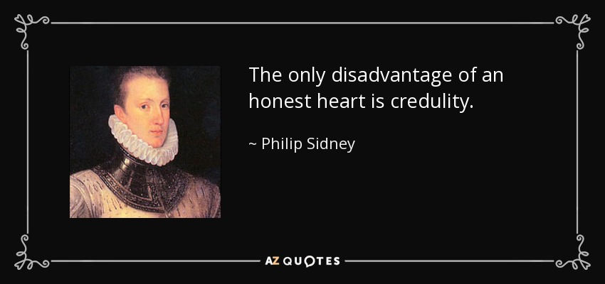 The only disadvantage of an honest heart is credulity. - Philip Sidney