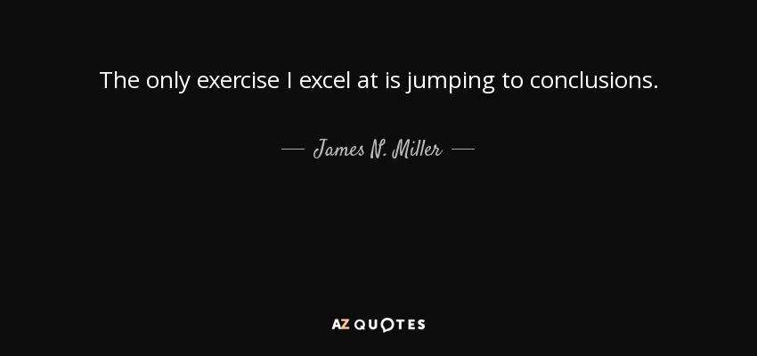 TOP 60 JUMPING TO CONCLUSIONS QUOTES AZ Quotes Mesmerizing Jumping To Conclusions Quotes