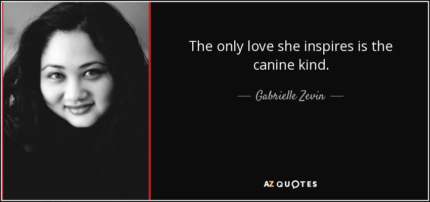 The only love she inspires is the canine kind. - Gabrielle Zevin