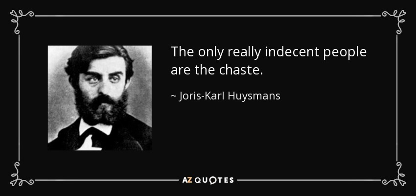 The only really indecent people are the chaste. - Joris-Karl Huysmans