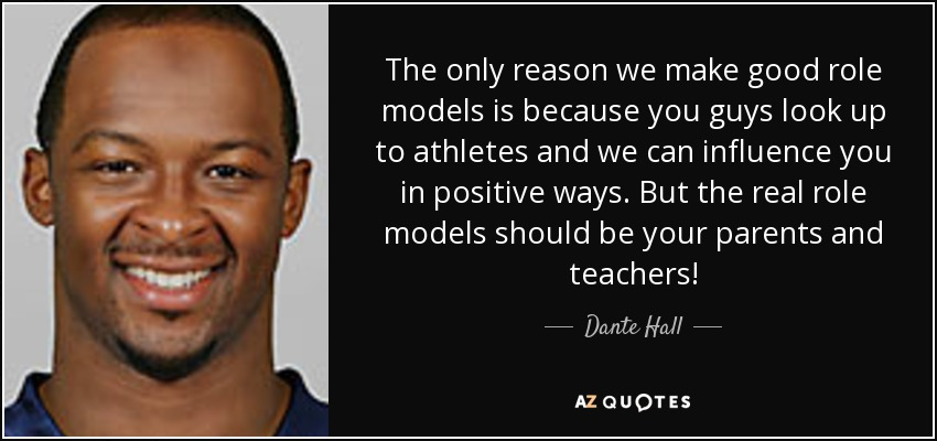athletes as good role models It seems highly unlikely that the public directly mimics athletes as role models and improbable that all the athletes in any particular team, sport, or league serve as good role models for children and youth.