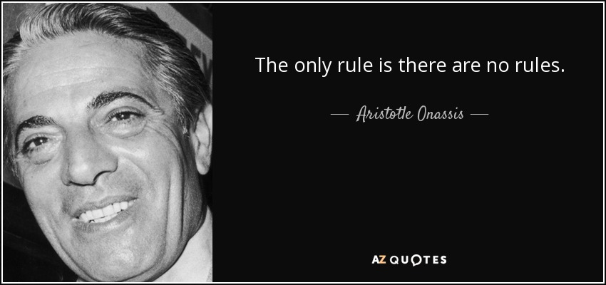 Aristotle Onassis Quotes Quotesgram: Aristotle Onassis Quote: The Only Rule Is There Are No Rules