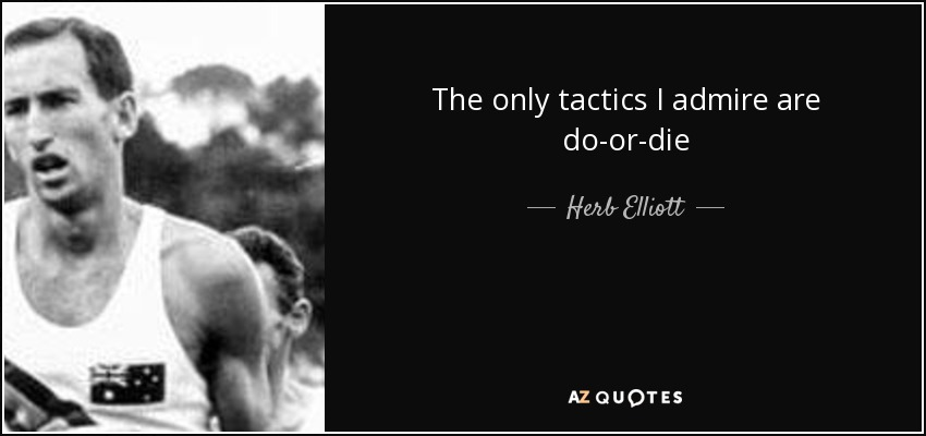 The only tactics I admire are do-or-die - Herb Elliott
