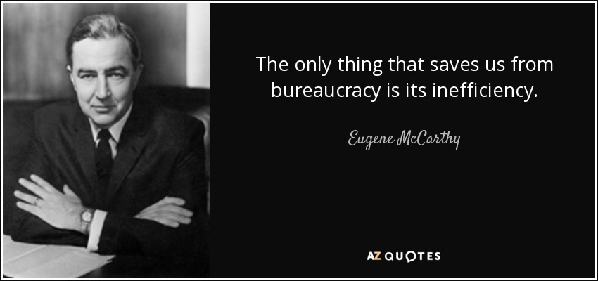 The only thing that saves us from bureaucracy is its inefficiency. - Eugene McCarthy