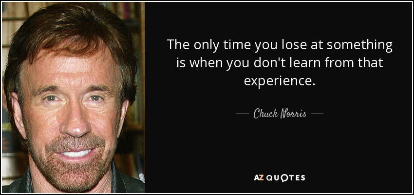 quote-the-only-time-you-lose-at-something-is-when-you-don-t-learn-from-that-experience-chuck-norris-89-12-13.jpg