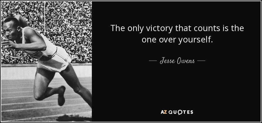 The only victory that counts is the one over yourself. - Jesse Owens
