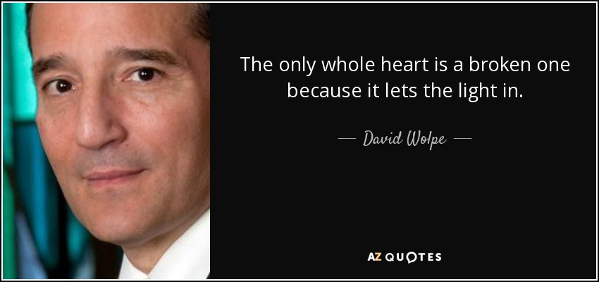 david wolpe quote the only whole heart is a broken one because it  the only whole heart is a broken one because it lets the light in