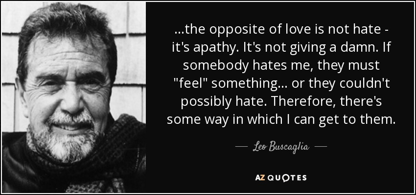 Leo Buscaglia Quote The Opposite Of Love Is Not Hate Its