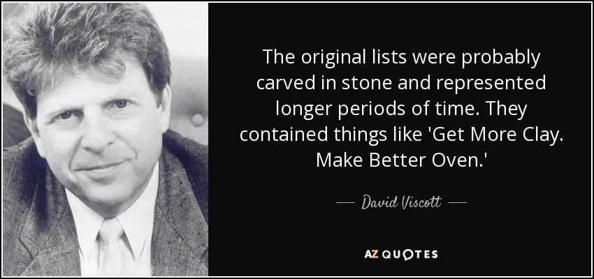 The original lists were probably carved in stone and represented longer periods of time. They contained things like 'Get More Clay. Make Better Oven.' - David Viscott