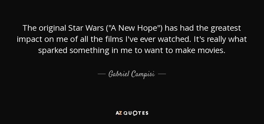 Gabriel Campisi Quote The Original Star Wars A New Hope Has Had