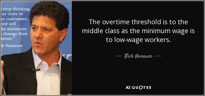 The overtime threshold is to the middle class as the minimum wage is to low-wage workers. - Nick Hanauer