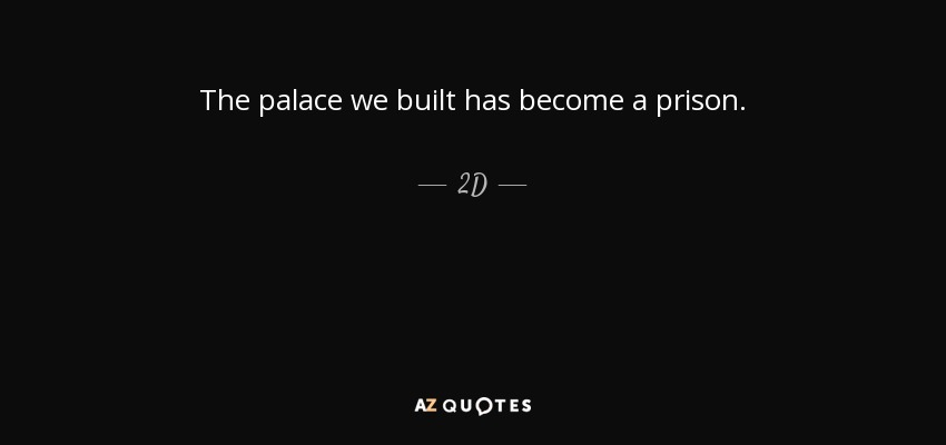 The palace we built has become a prison. - 2D