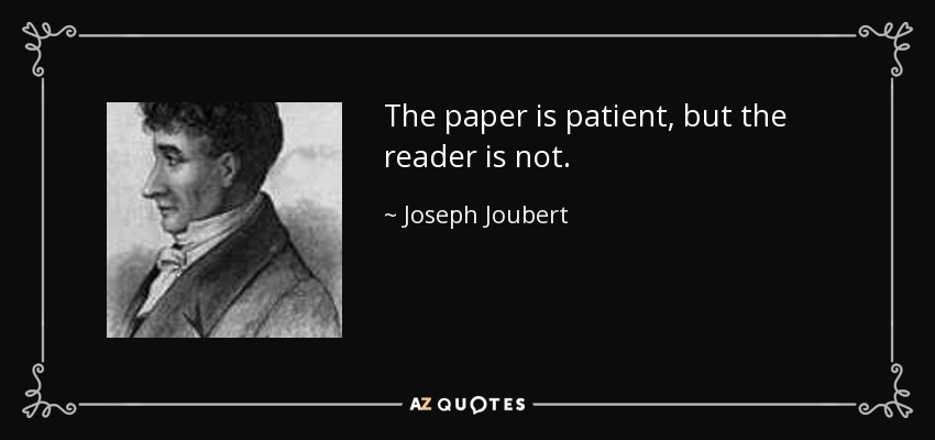 The paper is patient, but the reader is not. - Joseph Joubert