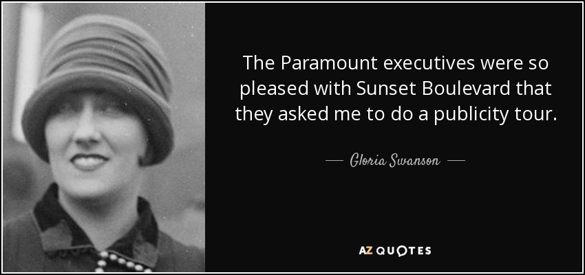 The Paramount executives were so pleased with Sunset Boulevard that they asked me to do a publicity tour. - Gloria Swanson