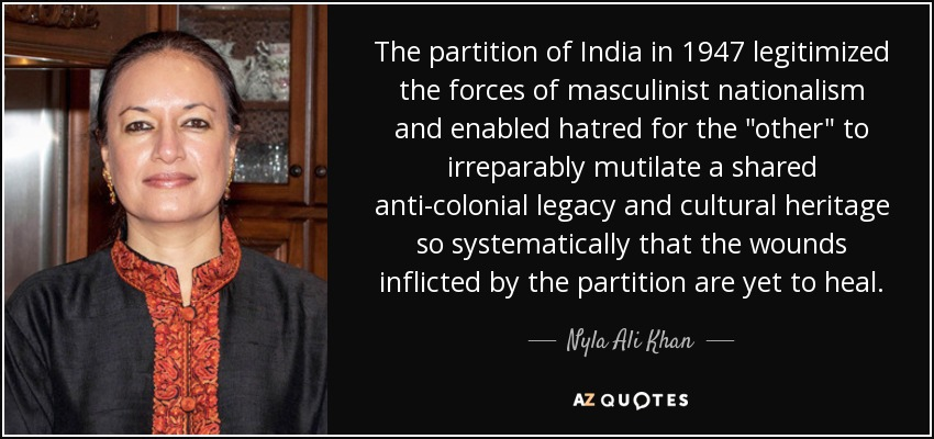 The partition of India in 1947 legitimized the forces of masculinist nationalism and enabled hatred for the