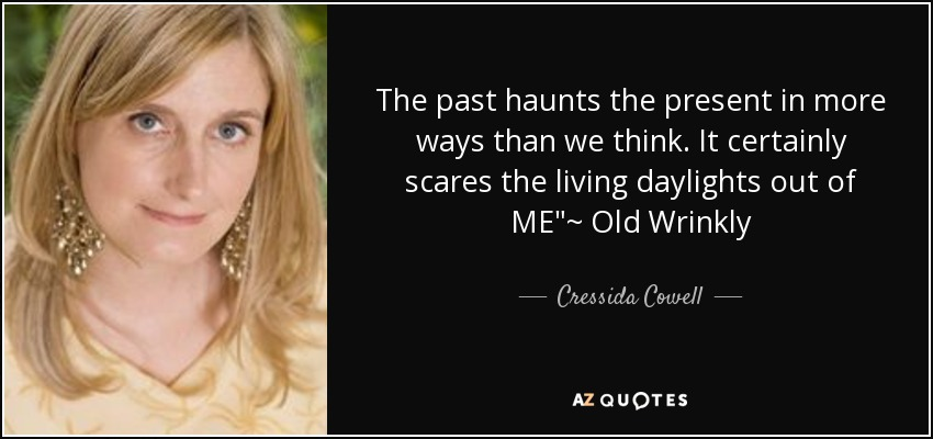 The past haunts the present in more ways than we think. It certainly scares the living daylights out of ME