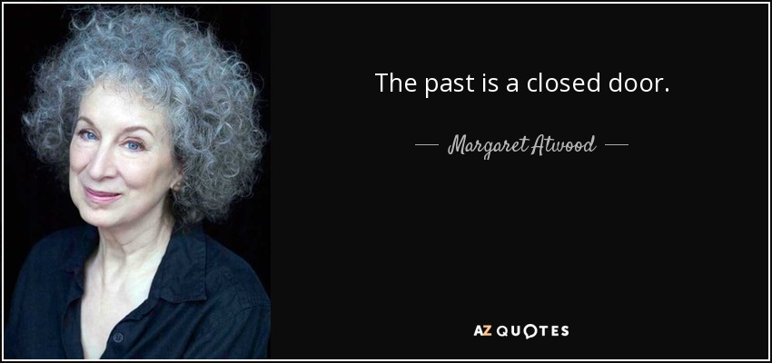 The past is a closed door. - Margaret Atwood