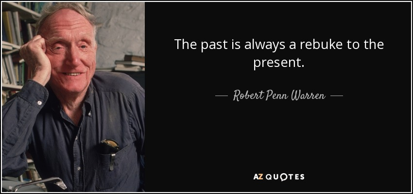 The past is always a rebuke to the present. - Robert Penn Warren