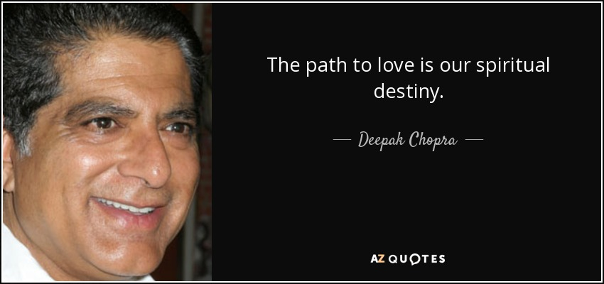 The path to love is our spiritual destiny. - Deepak Chopra