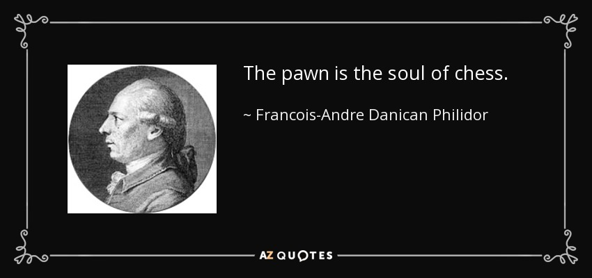 The pawn is the soul of chess. - Francois-Andre Danican Philidor