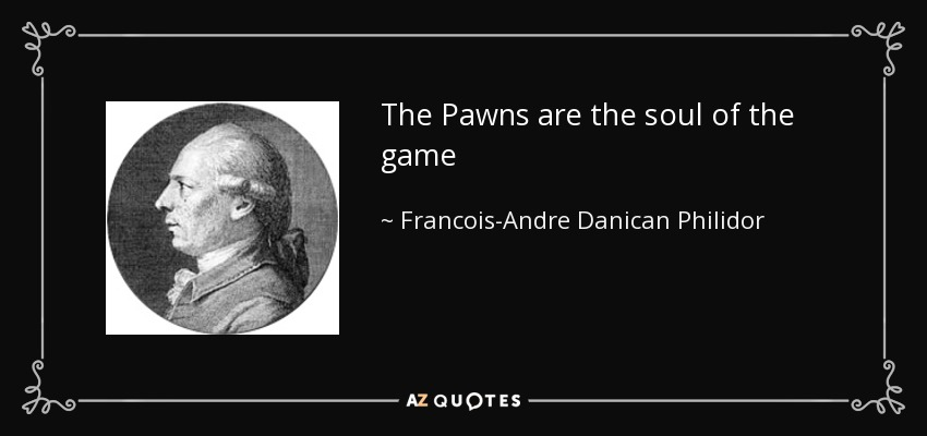 The Pawns are the soul of the game - Francois-Andre Danican Philidor
