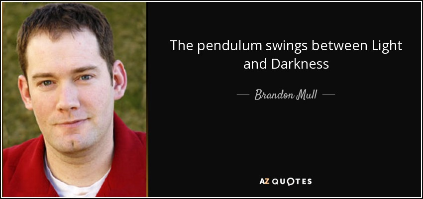 The pendulum swings between Light and Darkness - Brandon Mull