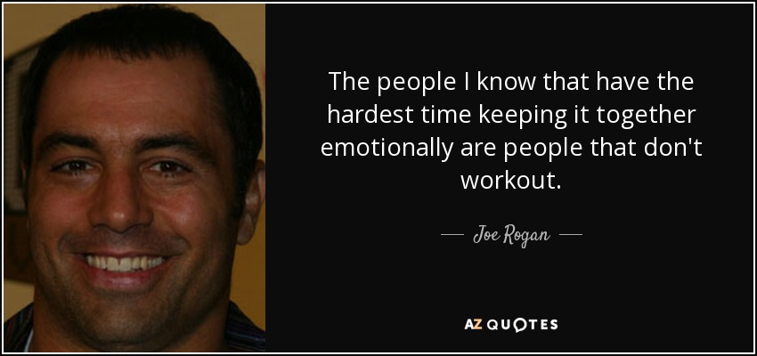 Joe Rogan Quote The People I Know That Have The Hardest Time Keeping