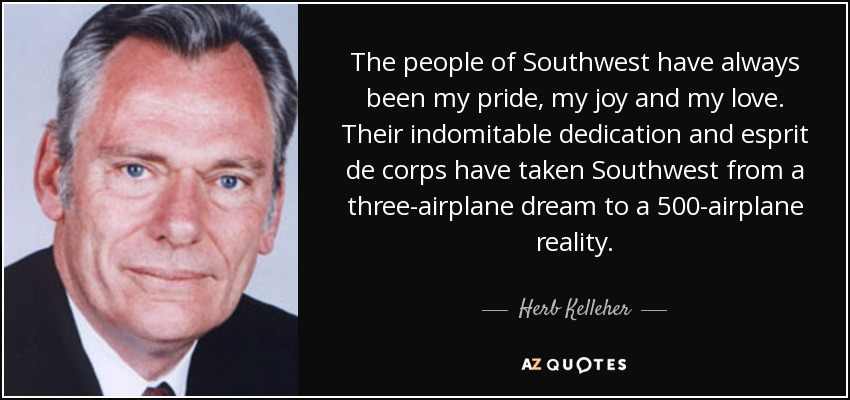 Herb Kelleher Quote The People Of Southwest Have Always Been My