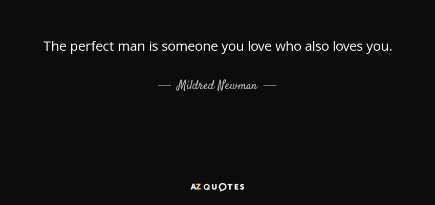 Mildred Newman Quote The Perfect Man Is Someone You Love Who Also
