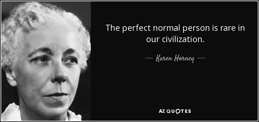 The perfect normal person is rare in our civilization. - Karen Horney