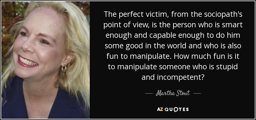 Martha Stout quote: The perfect victim, from the sociopath's