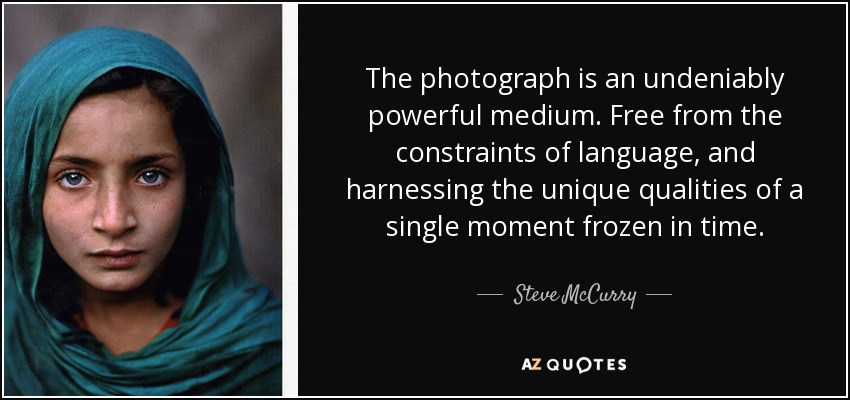 Steve Mccurry Quote The Photograph Is An Undeniably Powerful Medium