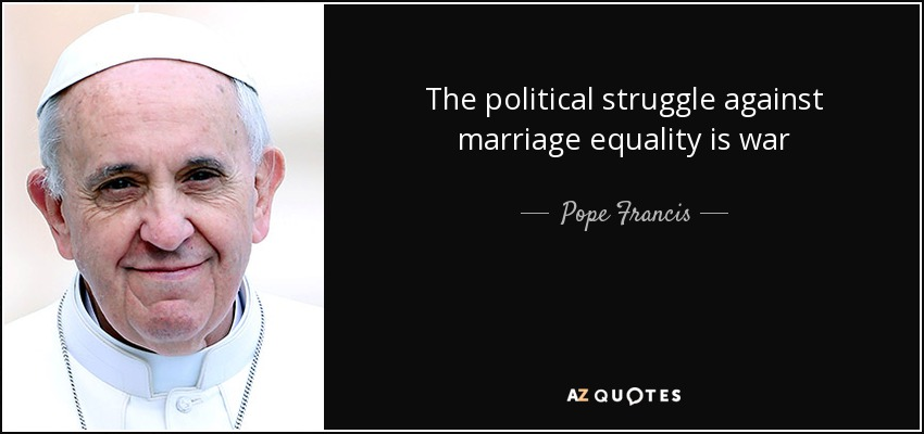 The political struggle against marriage equality is war - Pope Francis