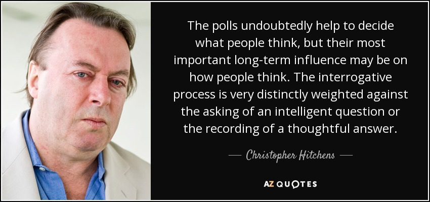 Christopher Hitchens Quote The Polls Undoubtedly Help To Decide