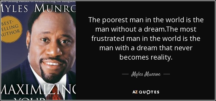 Myles Munroe Quote The Poorest Man In The World Is The Man Without - Who's the poorest person in the world