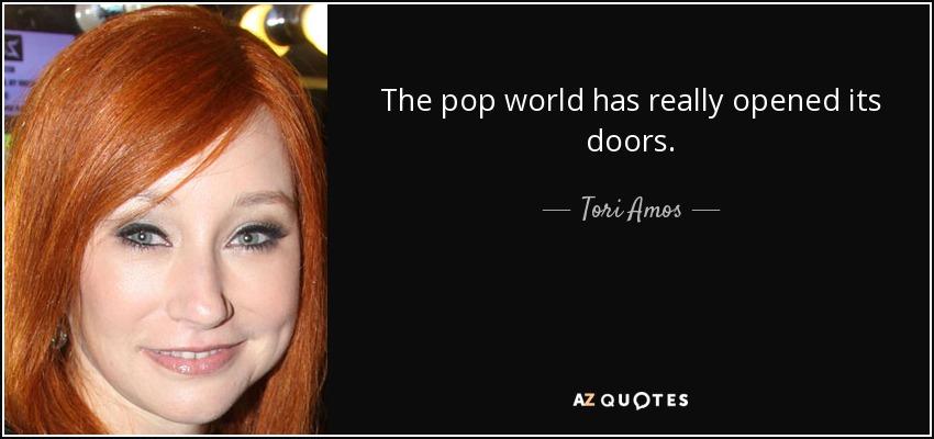 The pop world has really opened its doors. - Tori Amos