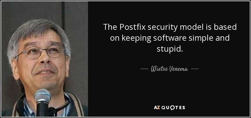 The Postfix security model is based on keeping software simple and stupid. - Wietse Venema