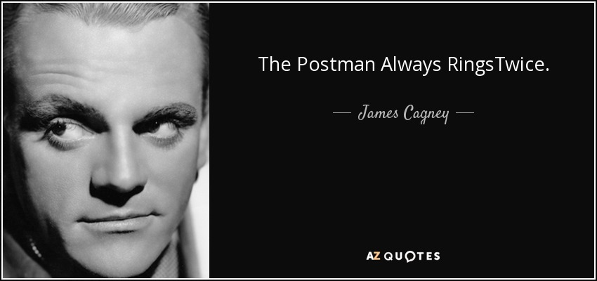 The Postman Always RingsTwice. - James Cagney