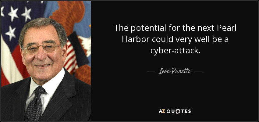 The potential for the next Pearl Harbor could very well be a cyber-attack. - Leon Panetta